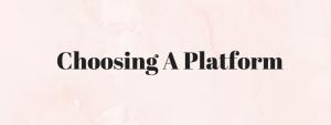 How to start a blog- Choose a platform